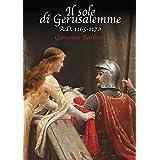 Il sole di Gerusalemme: A.D. 1165-1170 vol.2 (Trilogia della Stratega) (Italian Edition)