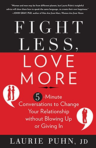 Fight Less, Love More:5-Minute Conversations to Change Your Relationship without Blowing Up or Giving In