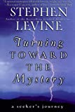 Turning Toward the Mystery, Stephen Levine, 0062517457