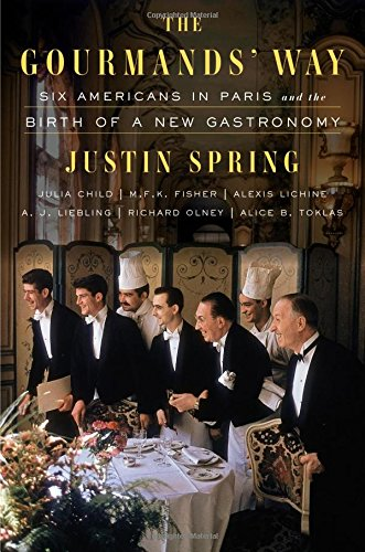 The Gourmands' Way: Six Americans in Paris and the Birth of a New Gastronomy by Justin Spring