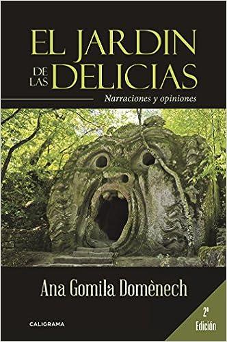 El jardín de las delicias: Narraciones y opiniones: Amazon.es: Gomila Domènech, Ana: Libros
