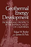 Geothermal Energy Development : Problems and Prospects in the Imperial Valley of California, Butler, Edgar W. and Pick, James B., 1468470086
