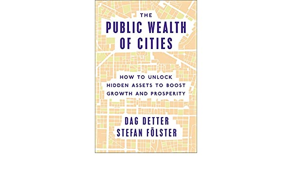 The Public Wealth of Cities: How to Unlock Hidden Assets to Boost Growth and Prosperity (English Edition) eBook: Dag Detter, Stefan Fölster: Amazon.es: ...