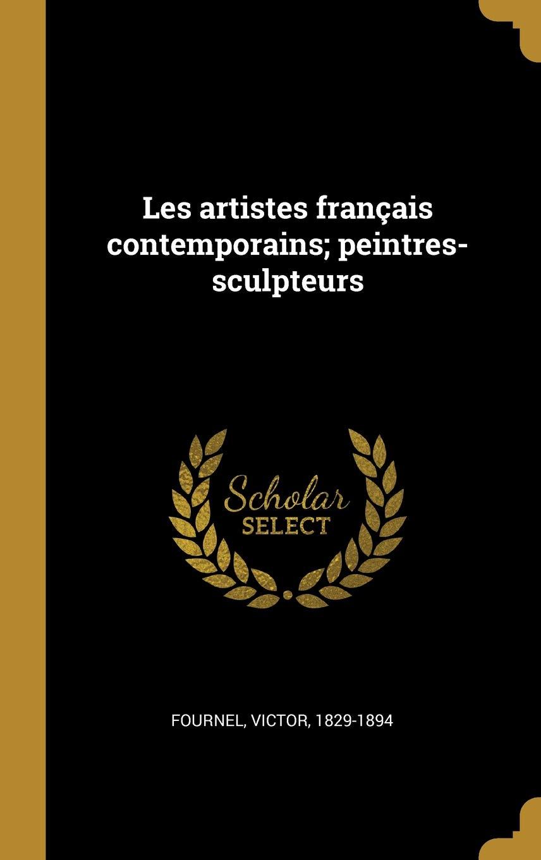 Amazon.fr - Les Artistes Français Contemporains; Peintres-Sculpteurs - Fournel  Victor 1829-1894 - Livres