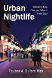 Urban Nightlife : Entertaining Race, Class, and Culture in Public Space, May, Reuben A. Buford, 0813569397
