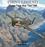 "China Legend: Flying Tiger Ace ""Tex"" Hill, An Interview (Flying Tigers Book 1)"