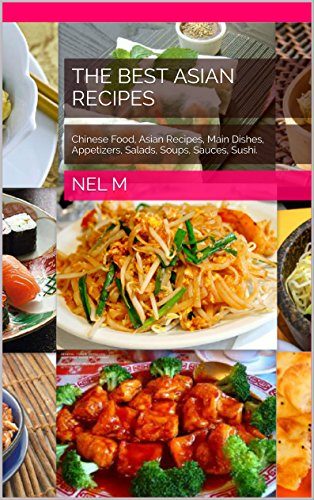 The Best Asian Recipes: Chinese Food, Asian Recipes, Main Dishes, Appetizers, Salads, Soups, Sauces, Sushi. (Best Chinese Food Dish)