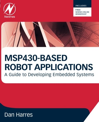 MSP430-based Robot Applications: A Guide to Developing Embedded Systems by Brand: Newnes