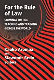 For the Rule of Law : Criminal Justice Teaching and Training @cross the World, Aromaa, Kauko, Redo, Slawomir, 1881798879