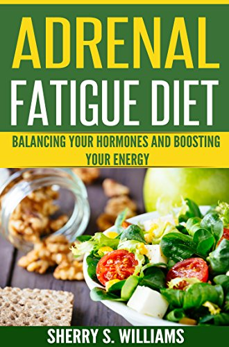 (Adrenal Fatigue Diet: Balancing Your Hormones And Boosting Your Energy (Adrenal Reset, Anxiety Solution, Stress Management, Mind and Mood))