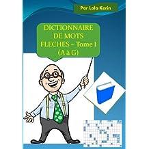 Dictionnaire de mots fléchés - Tome I (A à G) (French Edition)