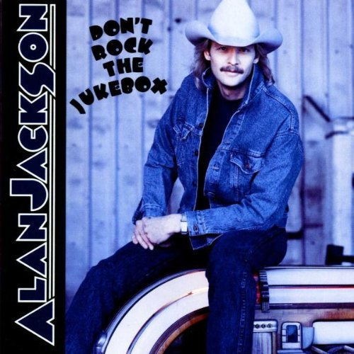 Dont Rock the Jukebox by Alan Jackson (1991-01-01)