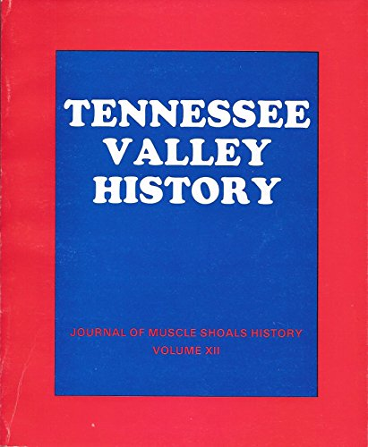 The Journal of Muscle Shoals History; Volume XII: Tennessee Valley History
