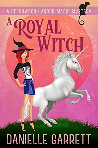 A Royal Witch: A Beechwood Harbor Magic Mystery (Beechwood Harbor Magic Mysteries Book 7) by [Garrett, Danielle]
