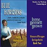 Blue Horizons: Women of Paragon Springs, Book 2 | Irene Bennett Brown