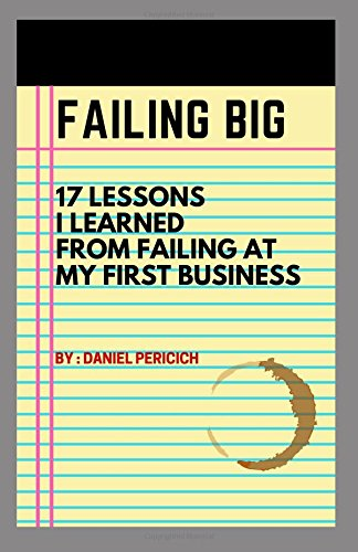 Download Failing Big: 17 Lessons I Learned From Failing at My First Business pdf