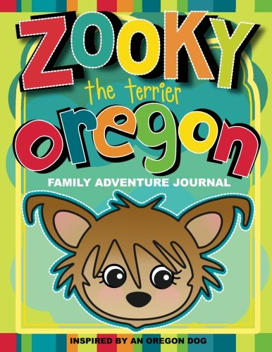 Zooky the Terrier OREGON Family Adventure Journal: Inspired by an Oregon dog. (Zooky the Terrier Adventure Series)