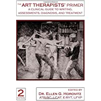 The Art Therapists' Primer: A Clinical Guide to Writing Assessments, Diagnosis and Treatment