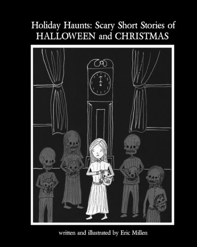 Holiday Haunts: Scary Short Stories of Halloween and Christmas (Volume -