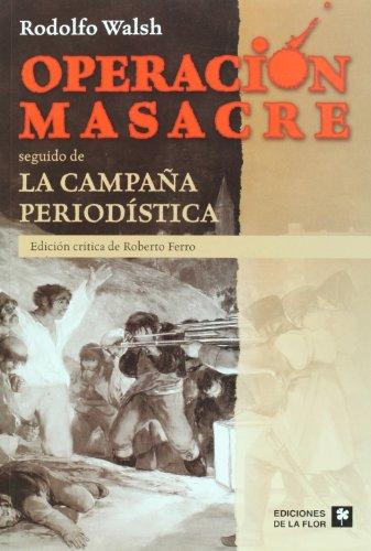 Operacion masacre. La campana periodistica. Ed. critica de Roberto Ferro (Spanish Edition)