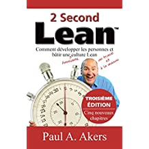 2 Second Lean (3ième Édition): Comment Développer Les Personnes Et Bâtir Une Culture Lean (French Edition)