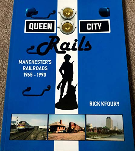 1965 Railroad - Queen City Rails: Manchester's Railroads 1965-1990