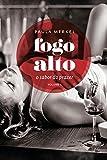 Fogo Alto: O sabor do prazer (Volume I) (Portuguese Edition)