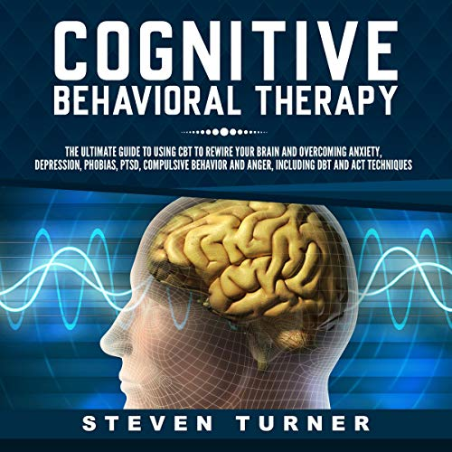 Pdf Health Cognitive Behavioral Therapy: The Ultimate Guide to Using CBT to Rewire Your Brain and Overcoming Anxiety, Depression, Phobias, PTSD, Compulsive Behavior, and Anger, Including DBT and ACT Techniques