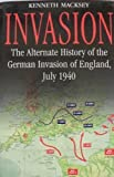 Invasion - The Alternate History of the German Invasion of England, July 1940 by Kenneth Macksey (2001-08-02)