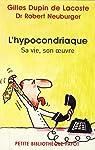 L'hypocondriaque : Sa vie, son oeuvre par Dupin de Lacoste