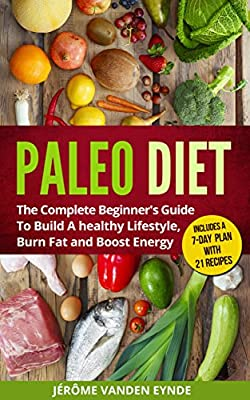 Paleo Diet: The Complete Beginner's Guide To Build A Healthy Lifestyle, Burn Fat And Boost Energy