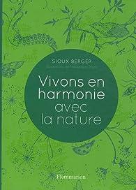 Vivons en harmonie avec la nature par Sioux Berger