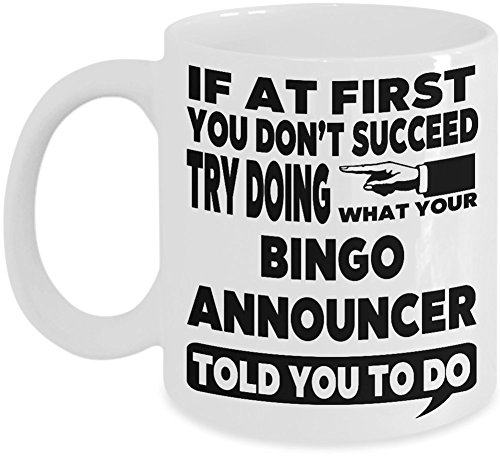 Funny Bingo Announcer Coffee Mug - If at First You Don't Succeed Try Doing What Your Bingo Announcer Told You to Do by HAPPY HOME LANE