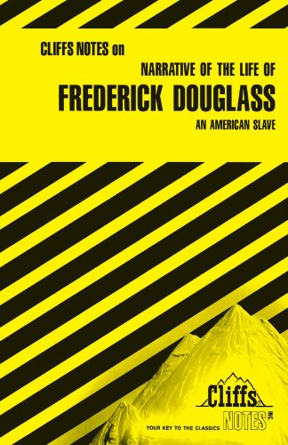 Narrative of the Life of Frederick Douglass: An American Slave (Cliffs Notes) (Narrative Of The Life Of A Slave)