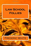 Law School Follies, Frederic White, 1494809869
