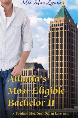 Atlanta's Most Eligible Bachelor II (Southern Men Don't Fall In Love) (Volume 2)