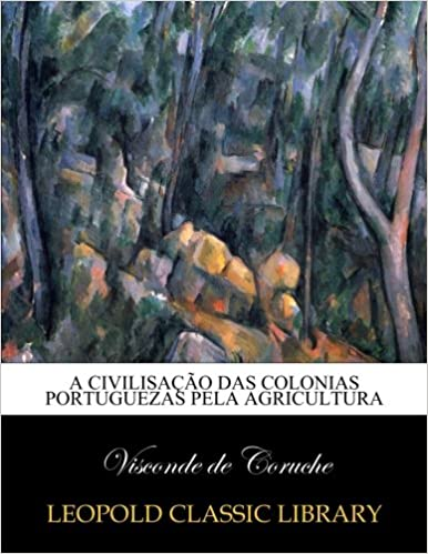 A civilisação das colonias portuguezas pela agricultura (Portuguese Edition): Visconde de Coruche: Amazon.com: Books