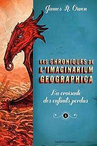 Les chroniques de l'Imaginarium Geographica, Tome 2 : La croisade des enfants perdus par  James A. Owen
