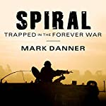 Spiral: Trapped in the Forever War | Mark Danner