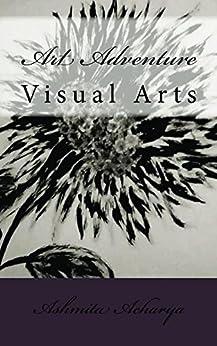 Art Adventure: Visual Arts (Volume 1) by [Acharya, Ashmita]