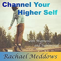 Channel Your Higher Self with Hypnosis and Subliminal