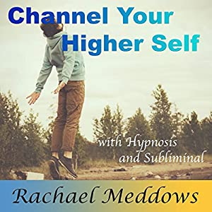 Channel Your Higher Self with Hypnosis and Subliminal Speech
