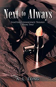 Next to Always: Shattered Innocence Trilogy Book Two by [Long, A.L.]