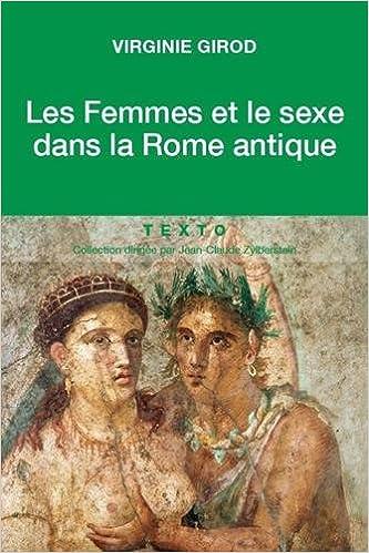 Les femmes et le sexe dans la Rome antique - Girod Virginie