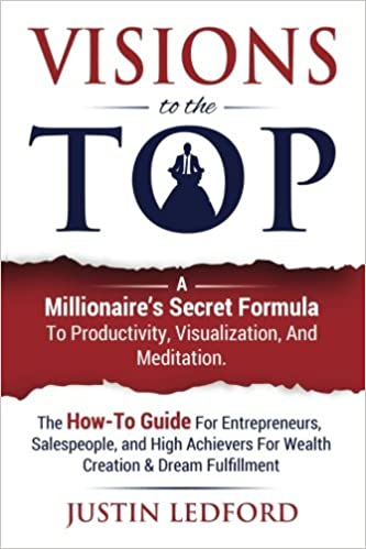 Visions To The Top: A Millionaire's Secret Formula To Productivity