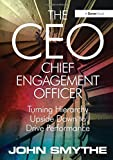 img - for The CEO Chief Engagement Officer: Turning Hierarchy Upside Down to Drive Performance book / textbook / text book