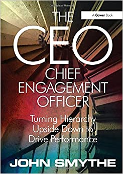 Book The CEO: Chief Engagement Officer: Turning Hierarchy Upside Down to Drive Performance