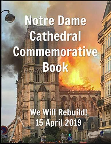 Notre Dame  Cathedral Commemorative Book We Will Rebuild!  15 April 2019 (Notre Paris De Dame)