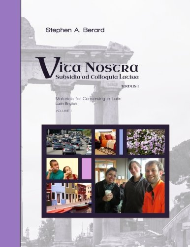 Vita Nostra: Subsidia ad Colloquia Latina (Latin-English) (Volume 1) (Latin Edition)