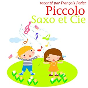 Piccolo, Saxo et Compagnie ou la petite histoire d'un grand orchestre | Livre audio